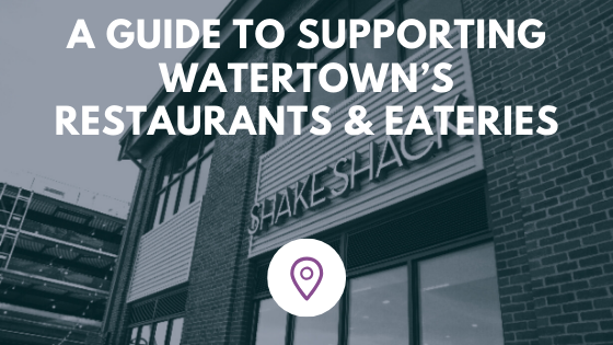 A guide to supporting Watertown's restaurants & eateries