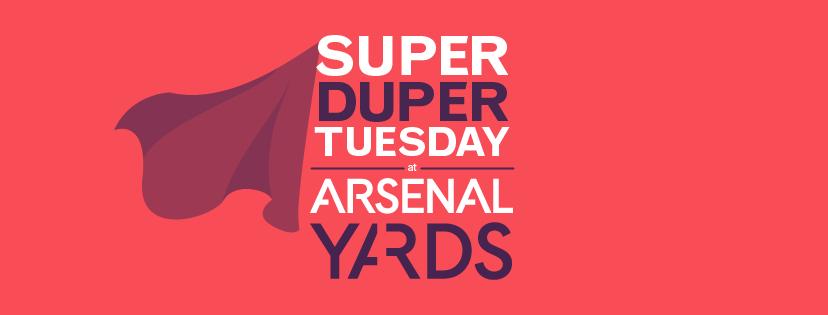 Super Duper Tuesday at Arsenal Yards